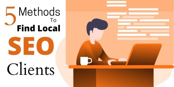 5 Methods To Find Local SEO Clients
